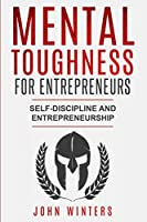 Mental Toughness For Entrepreneurs: Self-Discipline and Entrepreneurship