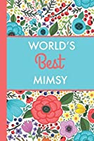 World's Best Mimsy (6x9 Journal): Bright Flowers Lightly Lined 120 Pages Perfect for Notes Journaling Mother?s Day and Christmas Gifts [並行輸入品]