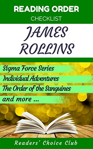 Reading order checklist: James Rollins - Series read order: Sigma Force, Individual Adventures, The Order of the Sanguines and more! (English Edition)