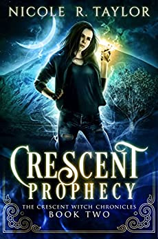 Crescent Prophecy (The Crescent Witch Chronicles Book 2) by [R Taylor, Nicole]
