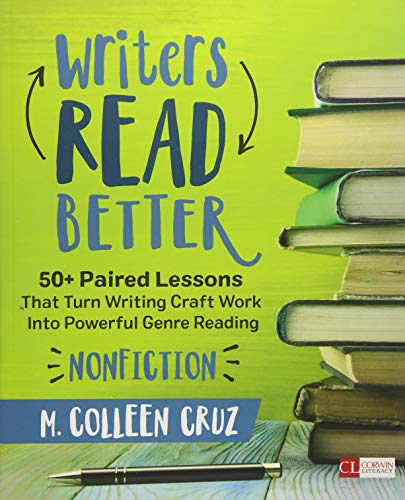 Download Writers Read Better: Nonfiction: 50+ Paired Lessons That Turn Writing Craft Work Into Powerful Genre Reading (Corwin Literacy) 1506311237