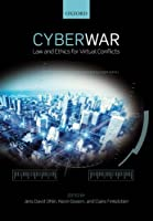 Cyber War: Law and Ethics for Virtual Conflicts (Ethics, National Security, and the Rule of Law)