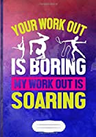 Your Work Out Is Boring My Work Out Is Soaring: Aerial Acrobatics Blank Journal For Gymnastics. Motivational Gift Surprise. Modern Watercolor Lined Notebook B5 Size 110 Pages