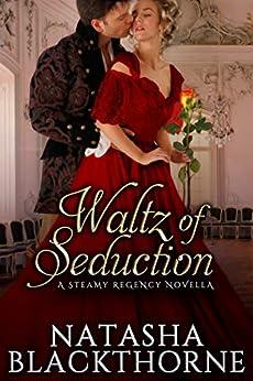Waltz of Seduction: A Steamy Regency Novella by [Blackthorne, Natasha]
