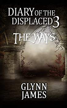 Diary of the Displaced - Book 3 - The Ways by [James, Glynn]