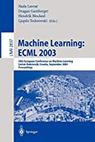 Machine Learning: ECML 2003: 14th European Conference on Machine Learning, Cavtat-Dubrovnik, Croatia, September 22-26, 2003, Proceedings (Lecture Notes in Computer Science)