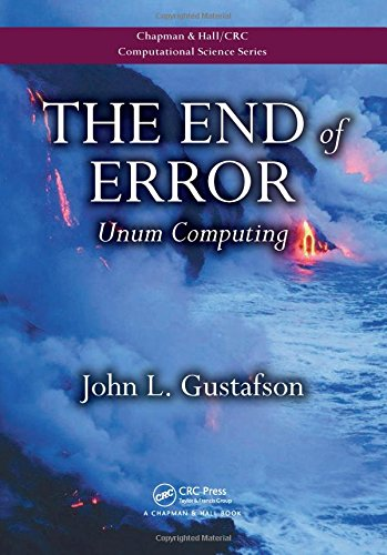 Download The End of Error: Unum Computing (Chapman & Hall/CRC Computational Science) 1482239868