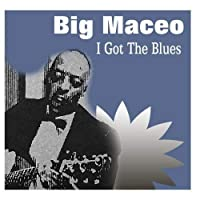 Big Maceo I Got The Blues【CD】 [並行輸入品]