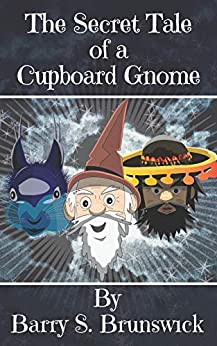 The Secret Tale of a Cupboard Gnome by [Brunswick, Barry S.]