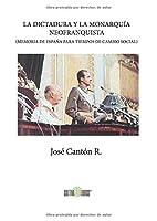 La Dictadura y La Monarquia Neofranquista: (Memoria de Espana Para Tiempos de Cambio Social)