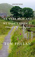 We Were Rich and We Didn't Know It: A Memoir of My Irish Boyhood (Thorndike Press Large Print Biographies & Memoirs)