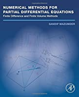 Numerical Methods for Partial Differential Equations: Finite Difference and Finite Volume Methods by Sandip Mazumder Ph.D.(2016-01-02)