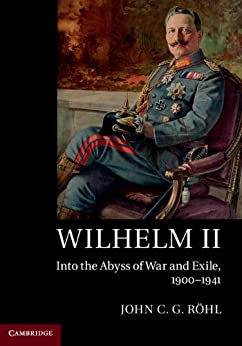 [Röhl, John C. G.]のWilhelm II: Into the Abyss of War and Exile, 1900–1941