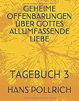 GEHEIME OFFENBARUNGEN UeBER GOTTES ALLUMFASSENDE LIEBE: TAGEBUCH 3