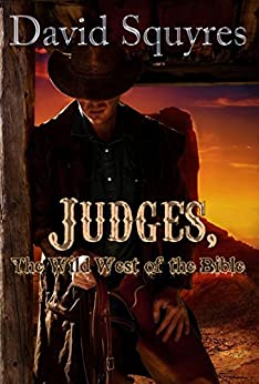 Judges, The Wild West Of The Bible (Firelight Bible Studies Book 2) by [Squyres, David]