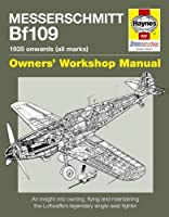 Messerschmitt Bf109: 1935 Onwards (all marks) (Owners' Workshop Manual)