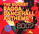 Biggest Ragga Dancehall Anthems 2007