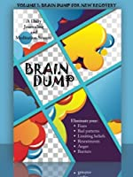 Brain Dump: A Daily Journaling and Meditation System: Volume 1: Brain Dump for New Recovery