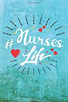 Nurses Life: Best Gift Ideas Life Quotes Blank Line Notebook and Diary to Write. Best Gift for Everyone, Pages of Lined & Blank Paper