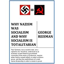 Why Nazism Was Socialism and Why Socialism Is Totalitarian