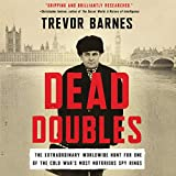 Dead Doubles: The Extraordinary Worldwide Hunt for One of the Cold War's Most Notorious Spy Rings - Library Edition