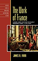 The Work of France: Labor and Culture in Early Modern Times 1350-1800 (Critical Issues in History)