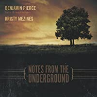 Notes From the Underground by Benjamin Pierce & Kristy Mezines (2013-05-03)