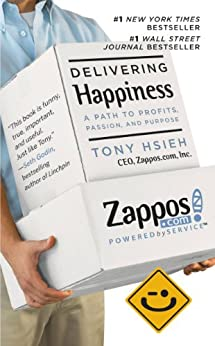 Delivering Happiness: A Path to Profits, Passion, and Purpose by [Hsieh, Tony]
