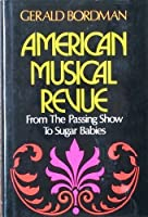 American Musical Revue: From the Passing Show to Sugar Babies