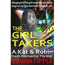 THE GIRL TAKERS: Kidnapping and families who murder their own! (A Kat & Robin Dark Romantic Thriller Book 1)