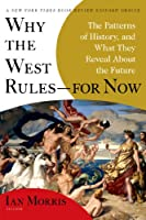 Why the West Rules For Now: The Patterns of History, and What They Reveal About the Future