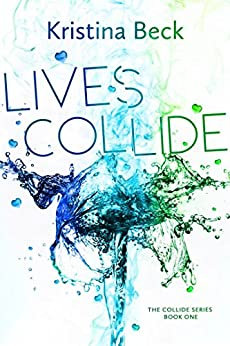 Lives Collide: Collide Series Book 1 by [Beck, Kristina]