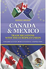 CANADA AND MEXICO: TRADE RELATIONS WITH THE EUROPEAN UNION: TOWARDS AN EVEN MORE FUNCTIONAL COOPERATION ペーパーバック
