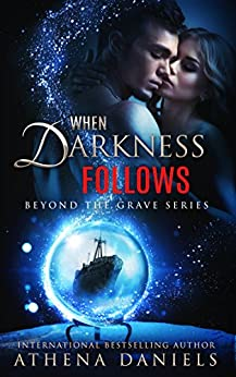 When Darkness Follows (Beyond the Grave series #4) by [Daniels, Athena]