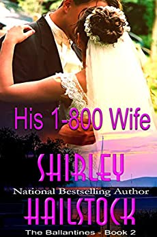His 1-800 Wife (The Ballantine Series - Book 2) by [Hailstock, Shirley]