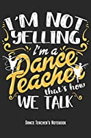 """I'm A Dance Teacher - Dance Teacher's Notebook: Dancing Instructors Notebook Journal Diary Planner Gift For Dance Teachers & Choreographer (6"""" x 9"""", 120 Pages, Lined) Perfect Gift Idea For Birthday & Christmas"""