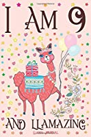 Llama Journal I am 9 and Llamazing: A Happy 9th Birthday Girl Notebook Diary for Girls | Cute Llama Sketchbook Journal for 9 Year Old Kids | Anniversary Gift Ideas for Her