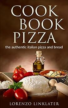 COOKBOOK PIZZA: the autentic italian pizza and bread by [Linklater, Lorenzo]