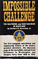 Impossible Challenge: The Baltimore and Ohio Railroad in Maryland