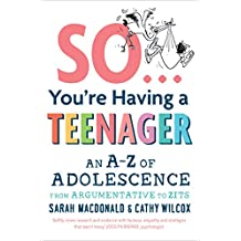 So ... You're Having a Teenager: An A-Z of adolescence from argumentative to zits