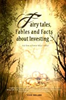 Fairy Tales, Fables and Facts About Investing: And How to Know What's What!