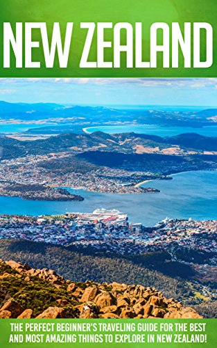 New Zealand: The Perfect Beginner's Traveling Guide For The Best And Most Amazing Things To Explore In New Zealand! (English Edition)