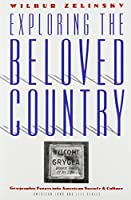 Exploring the Beloved Country: Geographic Forays into American Society and Culture (American Land and Life)