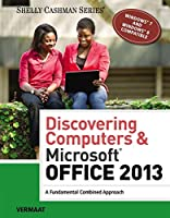 Discovering Computers & Microsoft Office 2013: A Fundamental Combined Approach (Shelly Cashman)