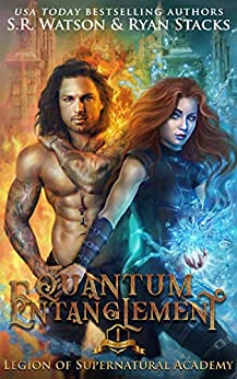 Quantum Entanglement: Part One (Legion of Supernatural Academy Series Book 1) by [Watson, S. R., Stacks, Ryan]