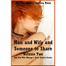 Man and Wife and Someone to Share Volume Two: Ten Sexy Wife Ménage a Trois Erotica Stories