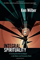 Integral Spirituality: A Startling New Role for Religion in the Modern and Postmodern World by Ken Wilber(2007-11-13)