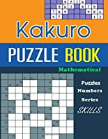 Kakuro Puzzle Book: Puzzles numbers Series mathematical skills