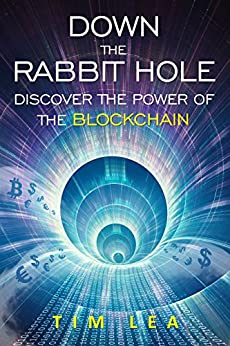 Blockchain: Down The Rabbit Hole: (Discover The Power Of The Blockchain) by [Lea, Tim]