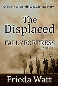 The Displaced: Fall of a Fortress — One of the Best Historical Fiction Books you will read in 2018: Volume 1 of 3 by [Watt, Frieda]